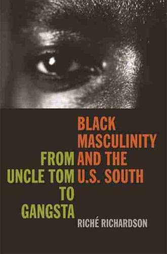Black Masculinity and the U.S. South: From Uncle Tom to Gangsta (The New Southern Studies Ser.)