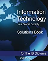 Information Technology in a Global Society Solutions Book: For the Ib Diploma