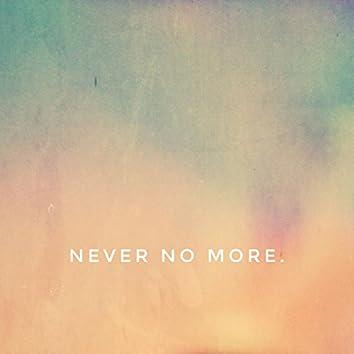 Never No More.