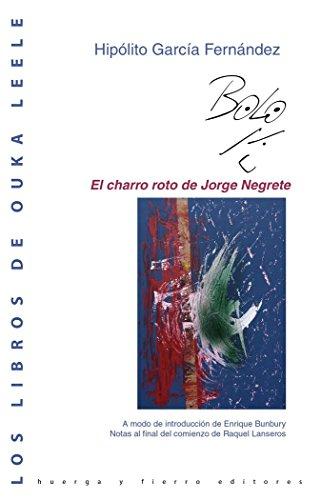 EL CHARRO ROTO DE JORGE NEGRETE (LOS LIBROS DE OUKA LEELE)