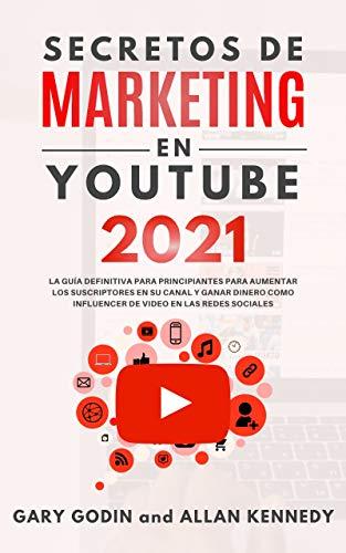 SECRETOS DE MARKETING EN YOUTUBE 2021: La Guía Definitiva Para Principiantes Para...