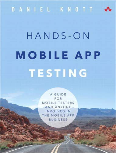 Hands-On Mobile App Testing: A Guide for Mobile Testers and Anyone Involved in the Mobile App Business: A Guide for Mobile Testers and Anyone Involved in the Mobile App Business