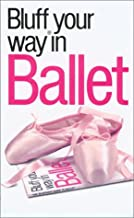 The Bluffer's Guide to Ballet: Bluff Your Way in Ballet (Bluffer's Guides - Oval Books)