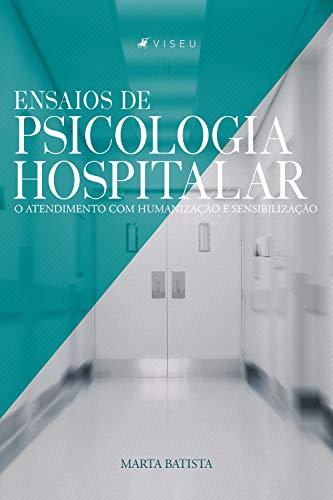 Ensaios de psicologia hospitalar: O atendimento com humanização e sensibilização