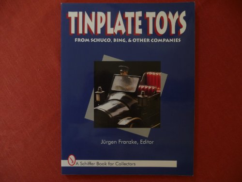 Tinplate Toys: From Schuco, Bing & Other Companies: From Schuco, Bing and Other Companies (A Schiffer Book for Collectors)