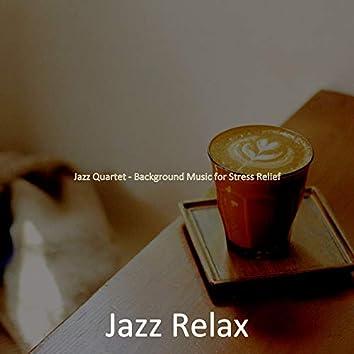 Jazz Quartet - Background Music for Stress Relief