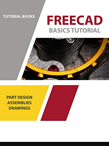 FreeCAD Basics Tutorial: Part Design, Assemblies, and Drawings (For Windows) (English Edition)