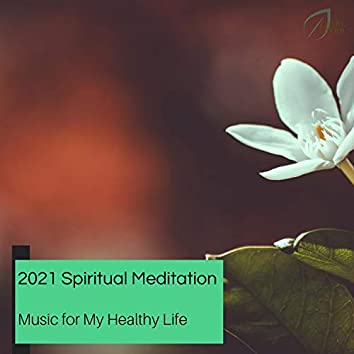 2021 Spiritual Meditation - Music For My Healthy Life