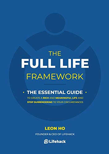 The Full Life Framework, The Essential Guide: To Create a Rich and Meaningful Life and Stop Surrendering to Your Circumstances