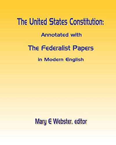 The United States Constitution: Annotated with The Federalist Papers In Modern English