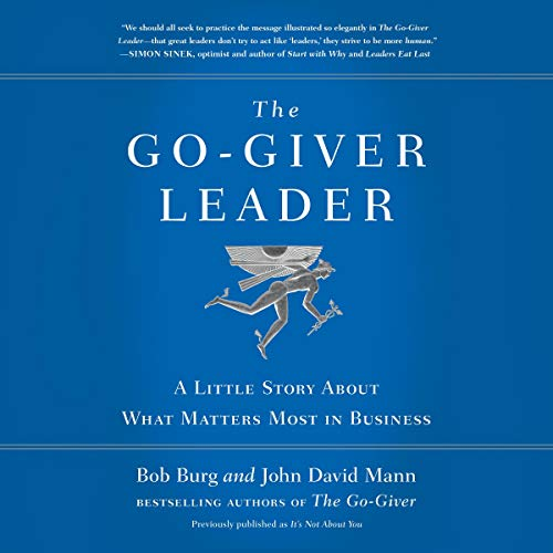 The Go-Giver Leader     A Little Story About What Matters Most in Business              By:                                                                                                                                 Bob Burg,                                                                                        John David Mann                               Narrated by:                                                                                                                                 Bob Burg,                                                                                        John David Mann,                                                                                        Ana Gabriel Mann                      Length: 3 hrs and 29 mins     386 ratings     Overall 4.8