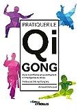 Pratiquer le Qi Gong - Vivre la confiance en se connectant à l'intelligence du corps
