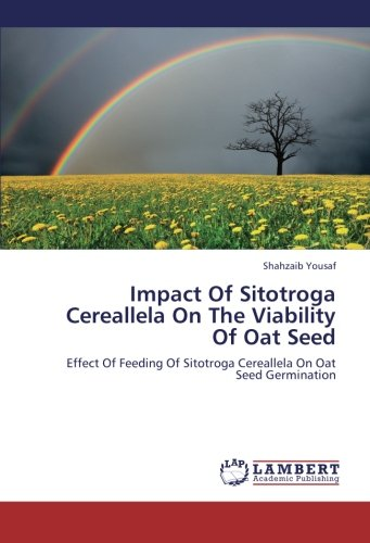 Impact Of Sitotroga Cereallela On The Viability Of Oat Seed: Effect Of Feeding Of Sitotroga Cereallela On Oat Seed Germination