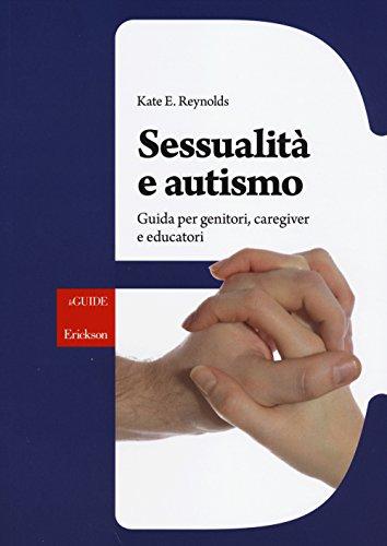 Sessualità e autismo. Guida per genitori, caregiver e educatori