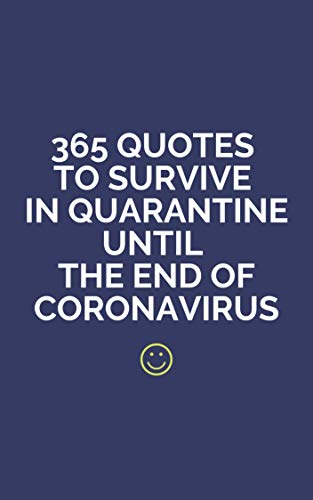 Amazon Com 365 Quotes To Survive In Quarantine Until The End Of Coronavirus Ebook Look David Kindle Store
