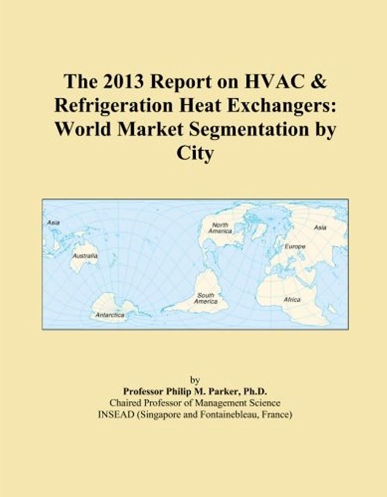 余剰事ビルThe 2013 Report on HVAC & Refrigeration Heat Exchangers: World Market Segmentation by City