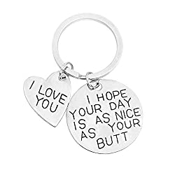 I hope your day is as nice as my your butt keychain; If you want to bring smile even laugh for the one you love this is a great gift