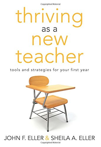 Thriving As A New Teacher Tools And Strategies For Your First Year A Teaching Survival Guide For The Daily Challenges Of Classroom Management