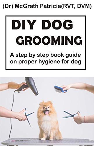 DIY DOG GROOMING: Step by step book guide on proper hygiene for dog (English Edition)