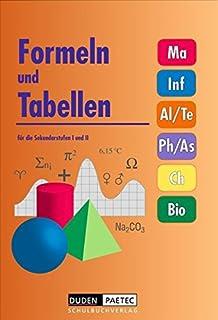 Formeln und Tabellen für die Sekundarstufen I und II: Mathematik, Informatik / ITG, Arbeitslehre / Technik, Physik / Astronomie, Chemie, Biologie