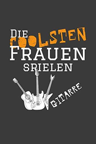 Die coolsten Frauen spielen Gitarre: Liniertes DinA 5 Notizbuch für Musikerinnen und Musiker Musik Notizheft