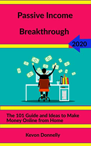Amazon Com Passive Income Breakthrough 2020 The 101 Guide And Ideas To Make Money Online From Home Ecommerce And Freelancing Six Figure Books Book 2 Ebook Donnelly Kevon Kindle Store