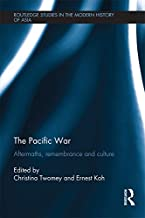 The Pacific War: Aftermaths, Remembrance and Culture (Routledge Studies in the Modern History of Asia)