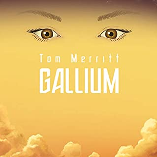 Gallium                   By:                                                                                                                                 Tom Merritt                               Narrated by:                                                                                                                                 Veronica Belmont                      Length: 4 hrs and 43 mins     58 ratings     Overall 4.2