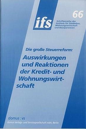 Die gro�e Steuerreform: Auswirkungen und Reaktionen der Kredit- und Wohnungswirtschaft. 39. K�nigsteiner Gespr�ch - Referate und Statements - 22./23. April 2004 : B�cher