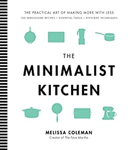 The Minimalist Kitchen 100 Wholesome Recipes Essential Tools And Efficient Techniques English Edition Ebook Coleman Melissa Amazon Es Tienda Kindle