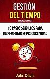 Gestión Del Tiempo : 10 Pasos Sencillos Para Incrementar Su Productividad ( Time Mangement)