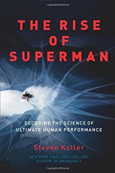 The Rise of Superman: Decoding the Science of Ultimate Human Performance by [Steven Kotler]