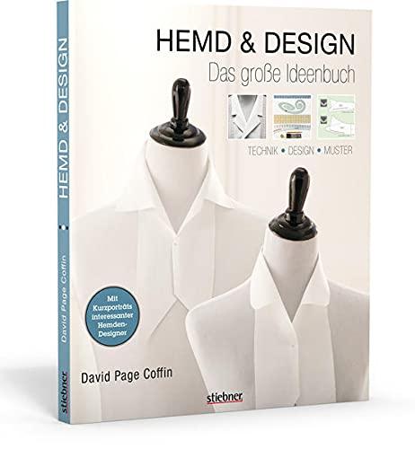 Hemd & Design - Hemd nähen für Anfänger und Fortgeschrittene. Alles zum Nähen von Details wie Hemdkragen über Passformtipps bis zum Kopieren des ... Schnittmuster.: Technik . Design . Muster