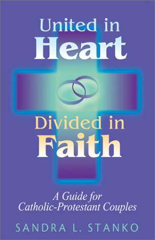 United in Heart, Divided in Faith: A Guide for Catholic-Protestant Couples