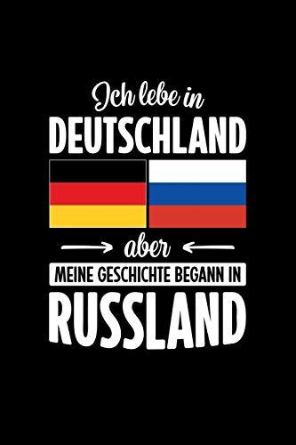 ICH LEBE IN DEUTSCHLAND ABER MEINE GESCHICHTE BEGANN IN RUSSLAND: Notizbuch | DIN A5 | Dot Grid | Für Russinnen und Russen, die in Deutschland leben | 120 Seiten