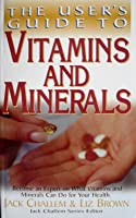 The User's Guide To Vitamins And Minerals