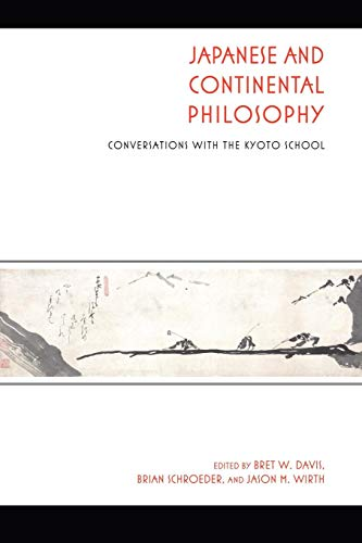Japanese and Continental Philosophy: Conversations with the Kyoto School (Studies in Continental Thought)