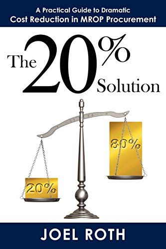 The 20% Solution: A Practical Guide To Dramatic Cost Reduction In MROP Procurement