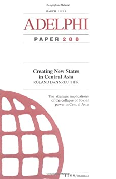 Creating New States In Central Asia (Adelphi Series)