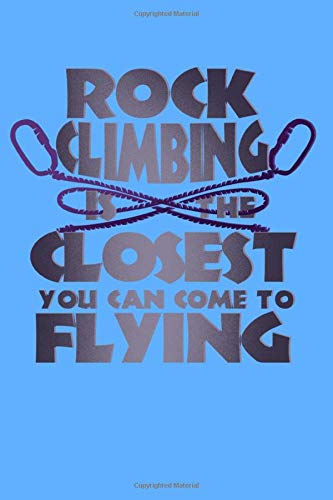 Rock Climbing Is The Closest You Can Come To Flying: Note and Lists for a mountain Climber 6x9 pocket notebook