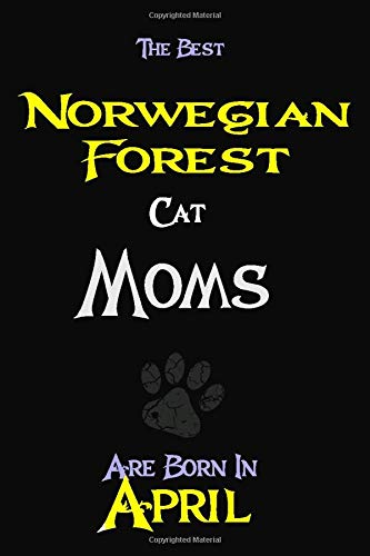 The Best Norwegian Forest Cat Moms Are Born In April Composition notebook: cat moms notebooks,cat lovers women perfect gift for any occasion