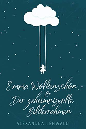 Emma Wolkenschön & Der geheimnisvolle Bilderrahmen
