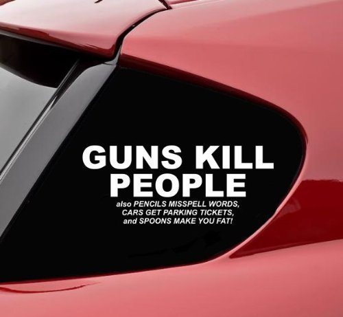 Ritrama Aufkleber Guns Kill People Also Pencils Misspell Words, Cars get Parking Tickets, and Spoons Makes You Fat! 203mmx88mm