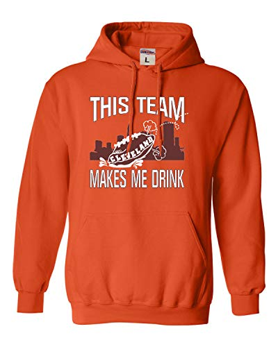 Go All Out Large Orange Adult This Team Makes Me Drink Funny Football Cleveland Sweatshirt Hoodie