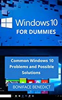 WINDOWS 10 FOR DUMMIES: Common Windows 10 Problems and Possible Solutions Front Cover