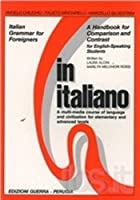 In italiano: Italian Grammar for Foreigners: A Handbook for English-speaking Stu