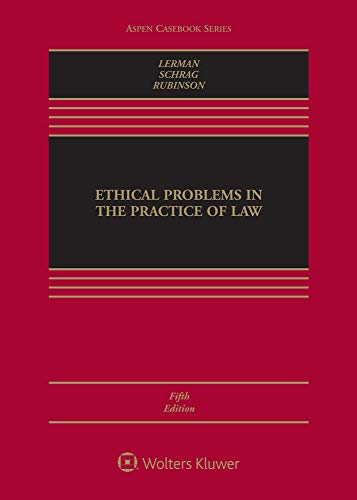 Compare Textbook Prices for Ethical Problems in the Practice of Law Aspen Casebook 5 Edition ISBN 9781543804669 by Lisa G. Lerman,Philip G. Schrag,Robert Rubinson