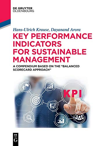 Key Performance Indicators for Sustainable Management: A Compendium Based on Balanced Scorecard Approach: A Compendium Based on the 'Balanced Scorecard Approach'