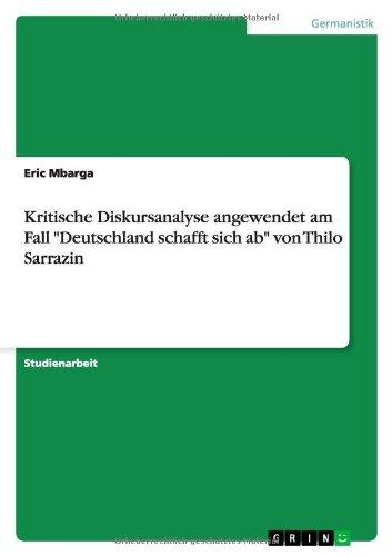 """Kritische Diskursanalyse angewendet am Fall """"Deutschland schafft sich ab"""" von Thilo Sarrazin"""
