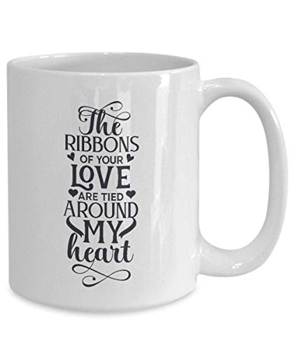 Taza de café The Ribbons of Your Love are Tied Around My Heart